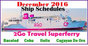 DECEMBER 2016 2GO Ship Schedule BACOLOD, CEBU, ILOILO, CAGAYAN DE ORO and Vice Versa