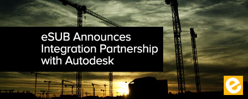 eSUB Announces Integration Partnership with Autodesk   eSUB     eSUB Announces Integration Partnership with Autodesk   eSUB Construction  Software