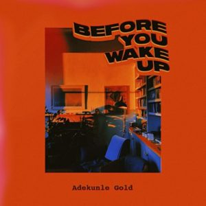 Download Before You Wake Up By Adekunle Gold