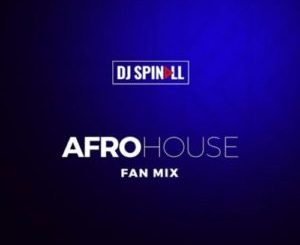 Afro House Fan Mix By DJ Spinall