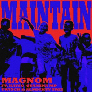 Maintain By Magnom Ft. Kayso, Quamina Mp, Twitch, Almighty Trei