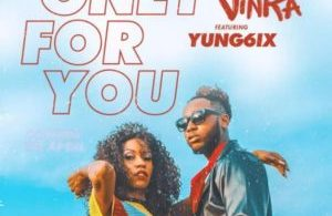 Download Only For You ByVinka ft. Yung6ix