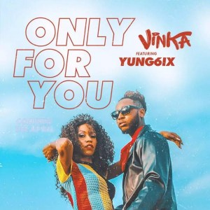 Download Only For You By Vinka ft. Yung6ix