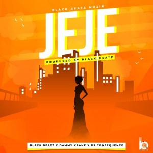 Jeje  By  Black  Bleatz Ft.  Dammy  Krane  DJ  Consequence