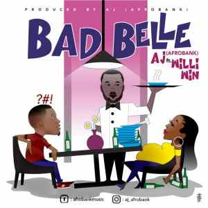 DOWNLOAD MP3: AJ AFROBANK - BADBELLE FT. WILLI WIN