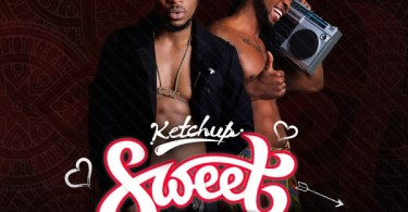 Download MUSIC MP3: Ketchup - Sweet ft. Flavour