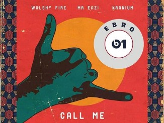Download MP3: Walshy Fire - Call Me ft. Mr Eazi, Kranium