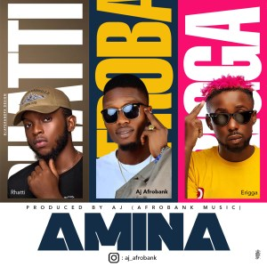 Amina by AJ AfroBank  ft Erigga and Rhatti