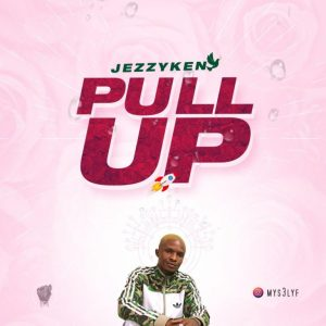Jezzyken Pull Up Music Mp3 Download
