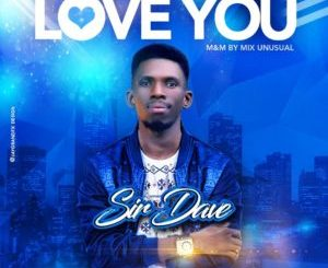 Sir Dave love you mp3 download