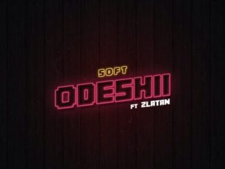 Odeshi by Soft Ft Zlatan mp3 download