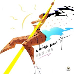 Ayo Jay - Whine Pon It DOWNLOAD MP3