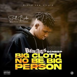 Small Baddo Big Cloth No Be Big Person Mp3 Download