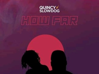 Quincy Ft. Slowdog – How Far