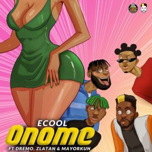 ECool Ft. Mayorkun x Zlatan x Dremo – Onome