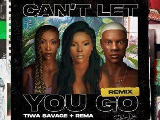 Stefflon Don Ft. Tiwa Savage & Rema – Can't Let You Go (Remix)