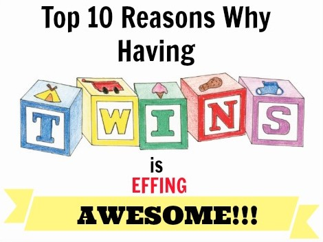 Top 10 Reasons Why Having Twins is Effing Awesome