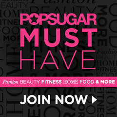 POPSUGAR Must Have Join Now