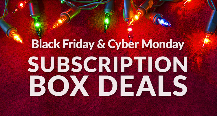 2016 Black Friday & Cyber Monday Subscription Box Deals & Coupon Codes
