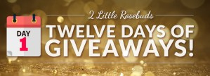 2 little rosebuds giveaway day 1