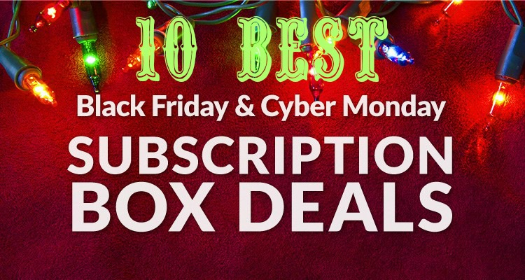 10 Best Black Friday/Cyber Monday Subscription Box Deals of 2017