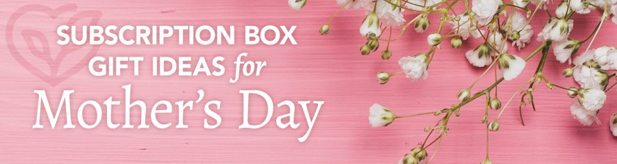 Subscription box gift ideas for Mother's Day