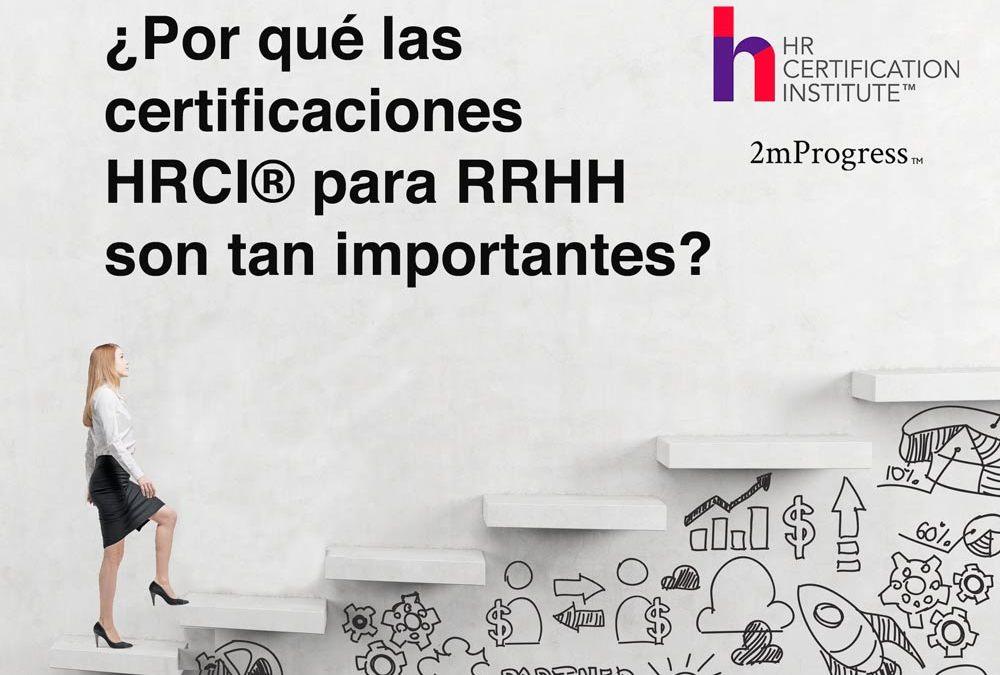 ¿Por qué las certificaciones HRCI® para RRHH son tan importantes?