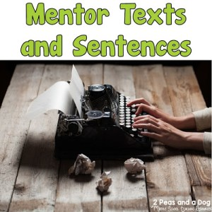 Using Mentor Texts and Sentences To Help Students Improve Their Writing