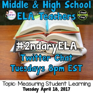 #2ndaryELA Twitter Chat on Tuesday 4/18 Topic: Measuring Student Learning