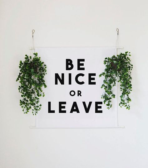 """Be Nice Or Leave"" wall decor inspiration"
