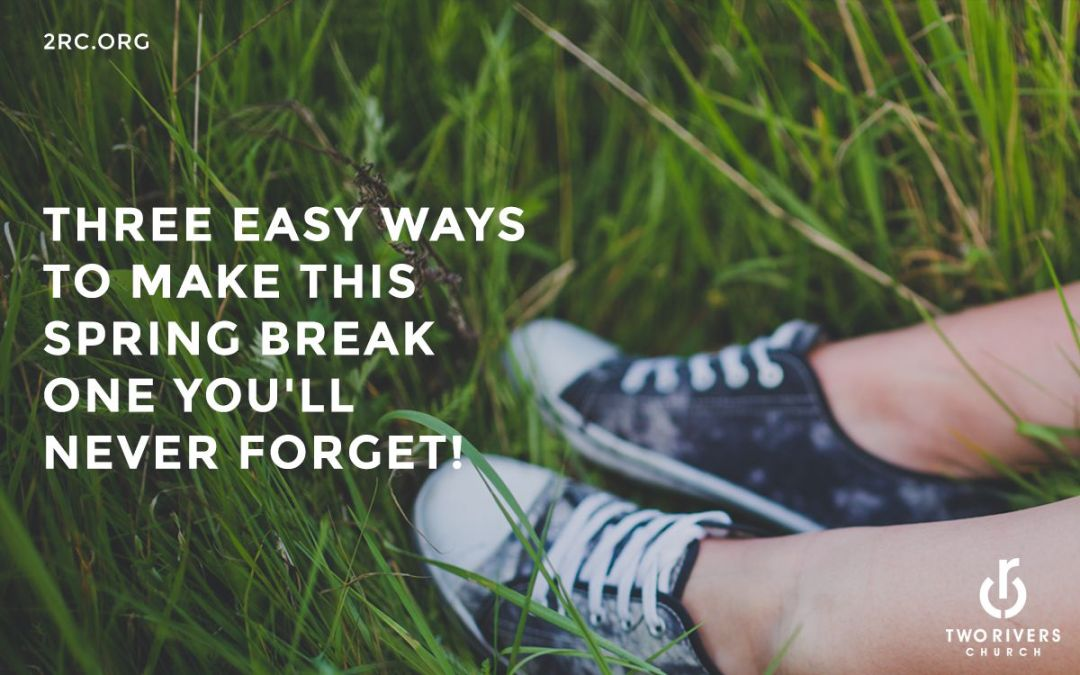 Three easy ways to make this spring break one you'll never forget!