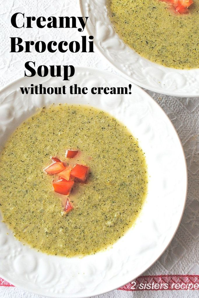 Creamy Broccoli Soup without the Cream! By 2sistersrecipes.com
