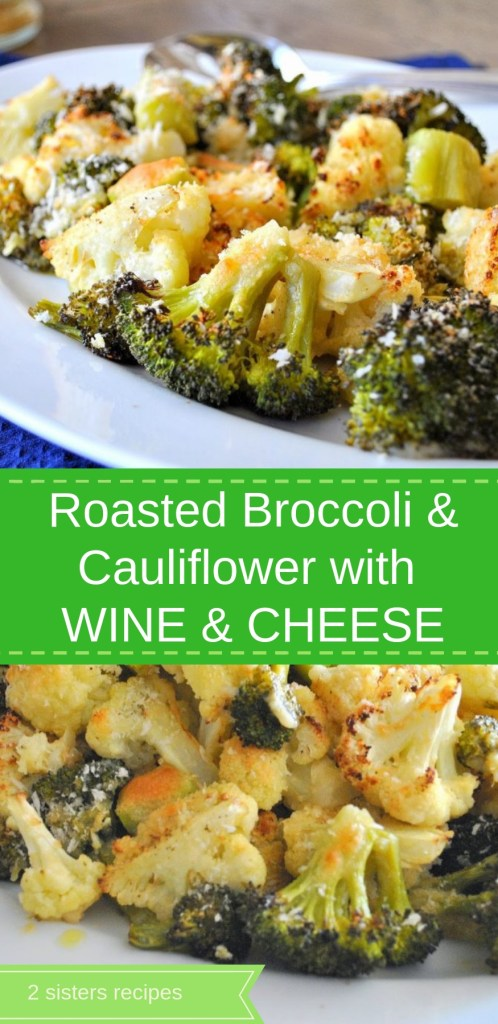 Roasted Broccoli & Cauliflower with Wine and Cheese by 2sistersrecipes.com