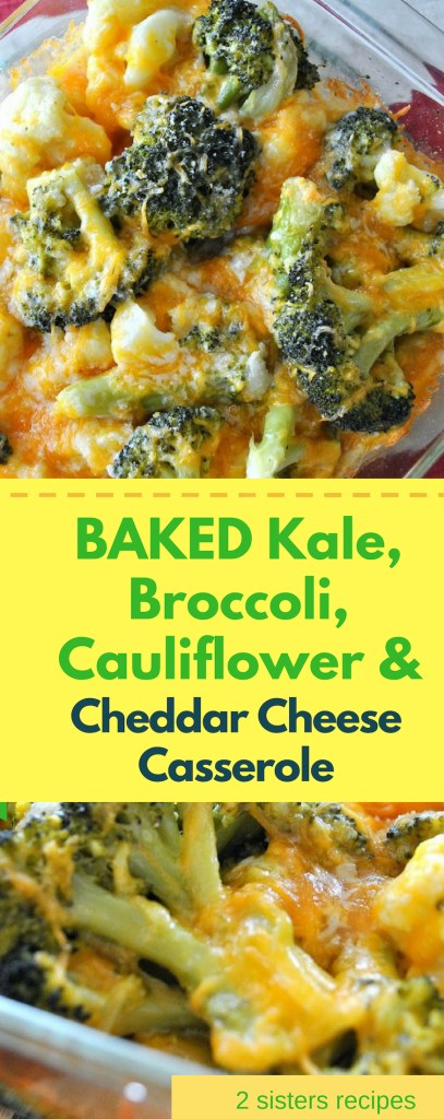 Baked Kale, Broccoli, Cauliflower and Cheddar Cheese Casserole by 2sistersrecipes.com,