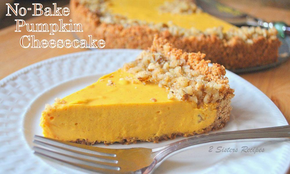 EASY No-Bake Pumpkin Cheesecake , by 2sistersrecipes.com