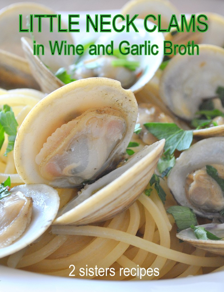Little Neck Clams in Wine and Garlic Broth , by 2sistersrecipes.com