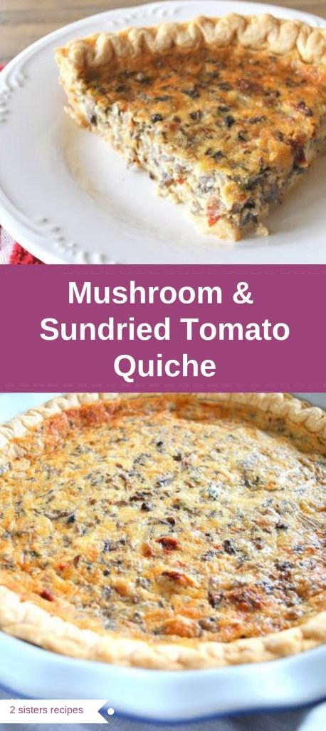 Mushroom and Sundried Tomato Quiche by 2sistersrecipes.com