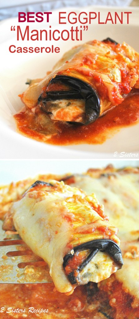 "Best Eggplant ""Manicotti"" Casserole by 2sistersrecipes.com"