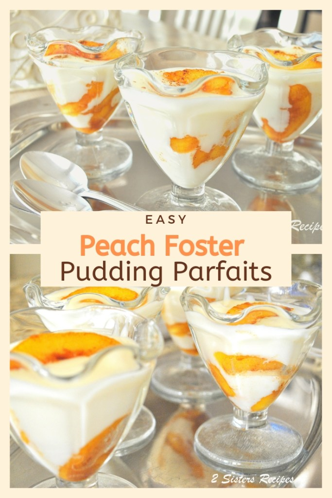 Peach Foster Pudding Parfaits by 2sistersrecipes.com