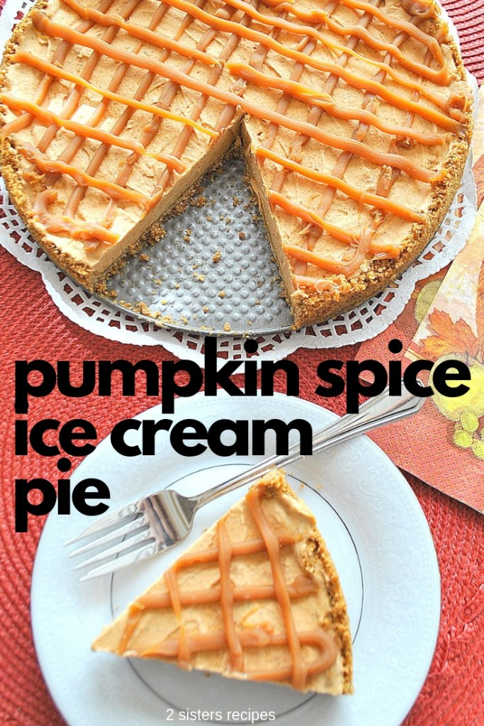 Pumpkin Spice Ice Cream Pie by 2sisitersrecipes.com