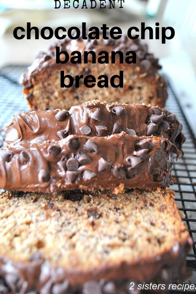 Decadent Chocolate Chip Banana Bread by 2sistersrecipes.com