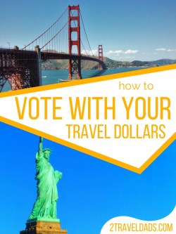 Voting with your dollars is more important than ever as the USA faces all kinds of turmoil. Making your travel decisions and contributing to the communities who are driving forces in progress is how to vote with your dollars. 2traveldads.com