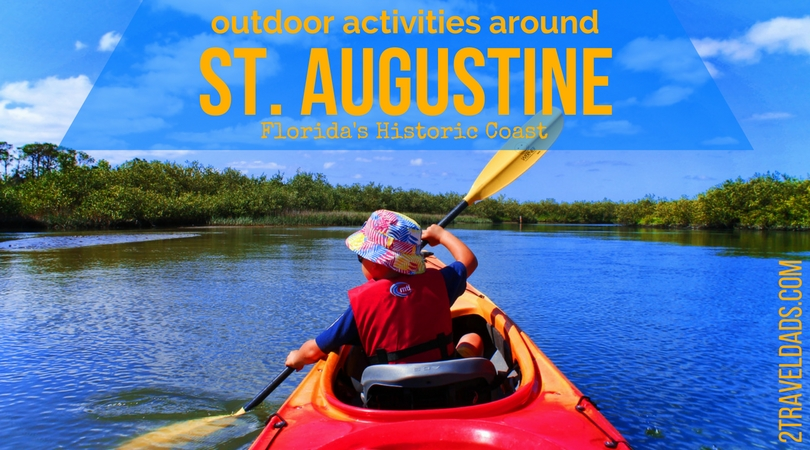 Northern Florida's HIstoric Coast is incredible for families and adventurers. Outdoor activities around St Augustine abound, combining nature, beaches and history. 2traveldads.com
