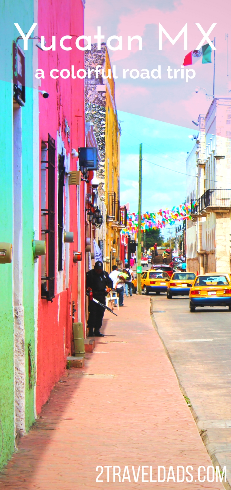 Colorful Yucatan town of Valladolid. A Yucatan Peninsula road trip is the most colorful driving vacation you can do. With colorful towns, beaches, ruins, cenotes and more, a Yucatan road tirp is unforgetable. 2traveldads.com