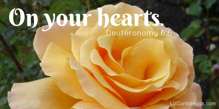 On your hearts Deuteronomy 6:6