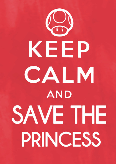 via gamefreaksnz:    Keep Calm, and Save The Princess //by goandrewgo