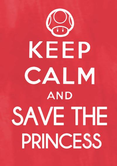 viagamefreaksnz:    Keep Calm, and Save The Princess //bygoandrewgo