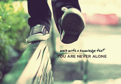 you may feel that you are lonely,but it doesn't mean that you are alone..*hugs*