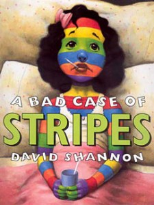 A Bad Case of Stripes written and illustrated by David Shannon