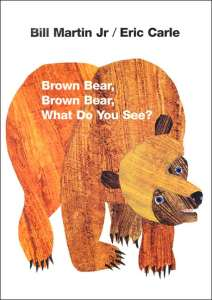 Brown Bear, Brown Bear, What Do You See? by Bill Martin Jr, pictures by Eric Carle